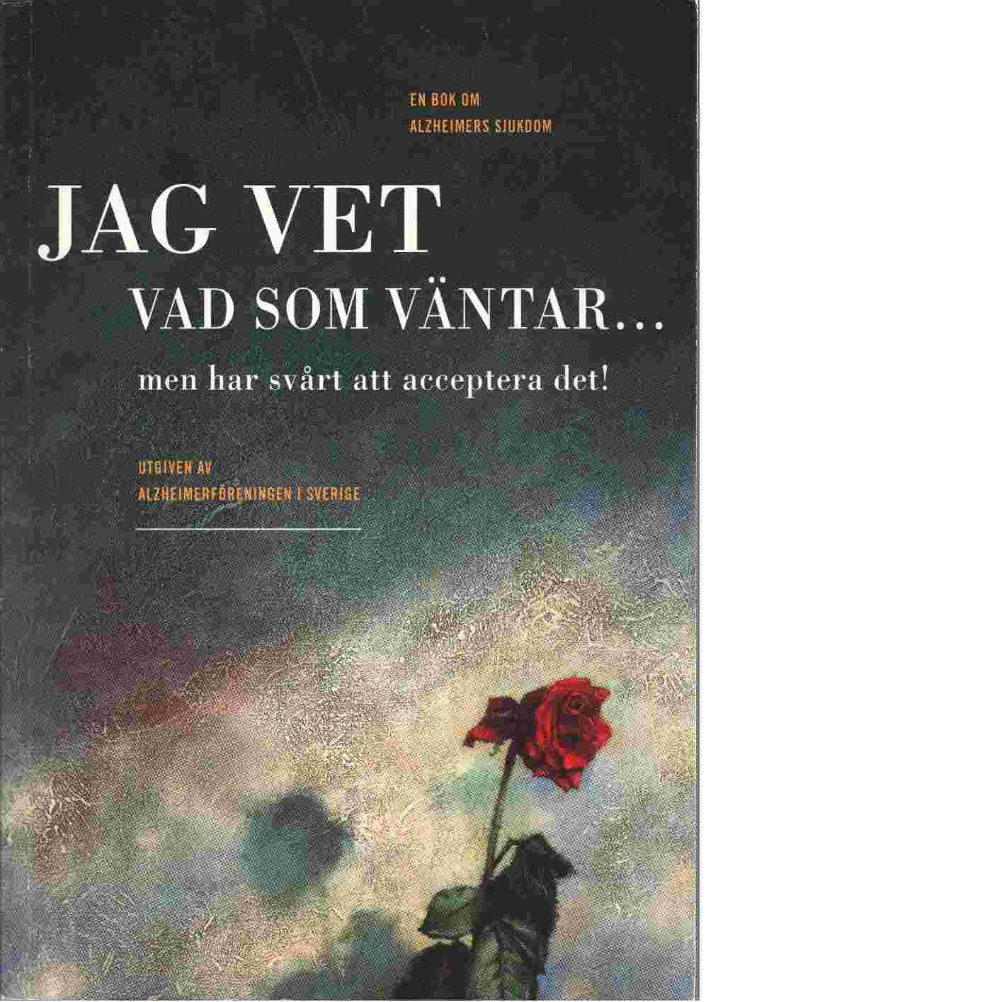 Jag vet vad som väntar, men har svårt att acceptera det! - Brandt, Anders och Sahlin, Håkan samt Svensson, Anette