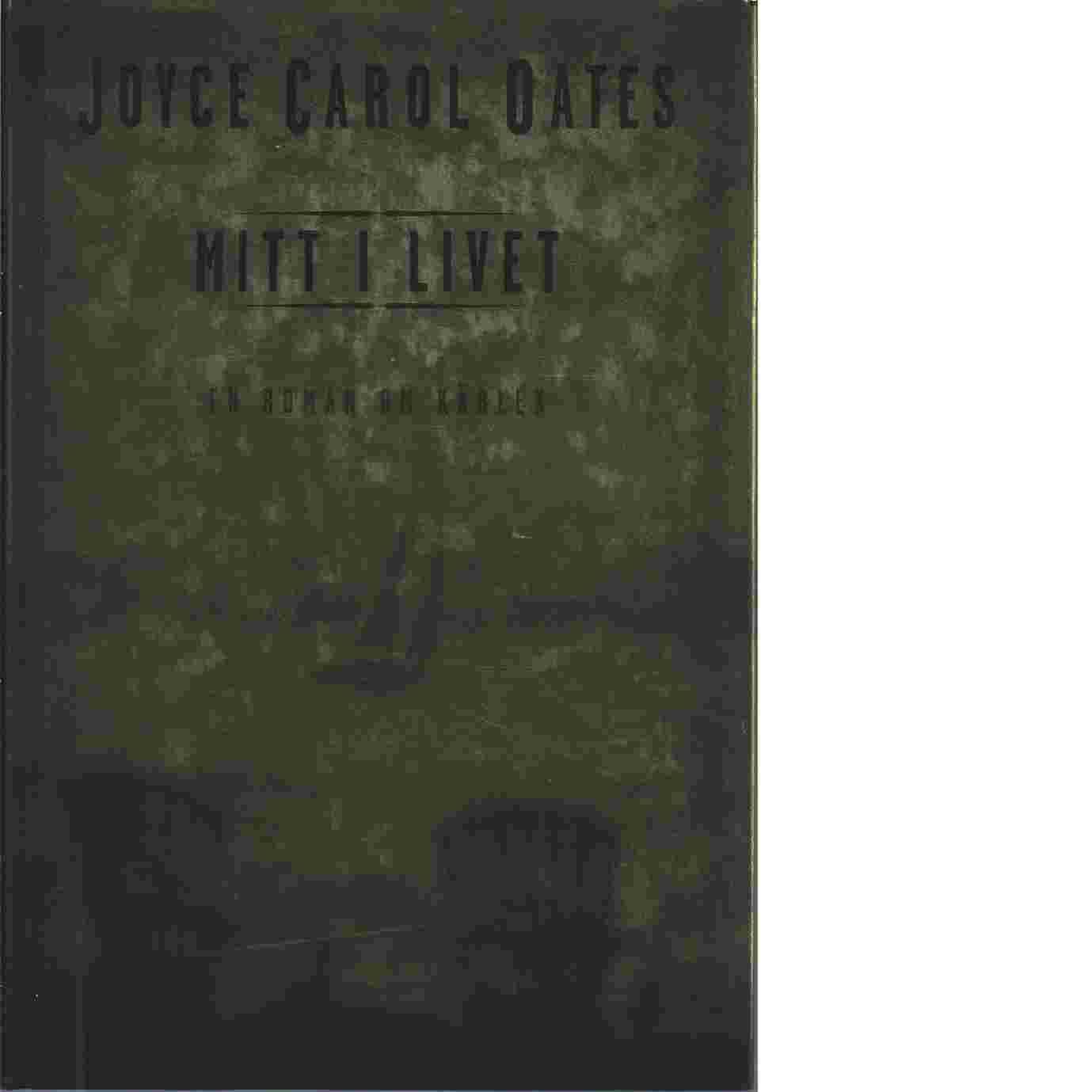 Mitt i livet : en roman om kärlek - Oates, Joyce Carol