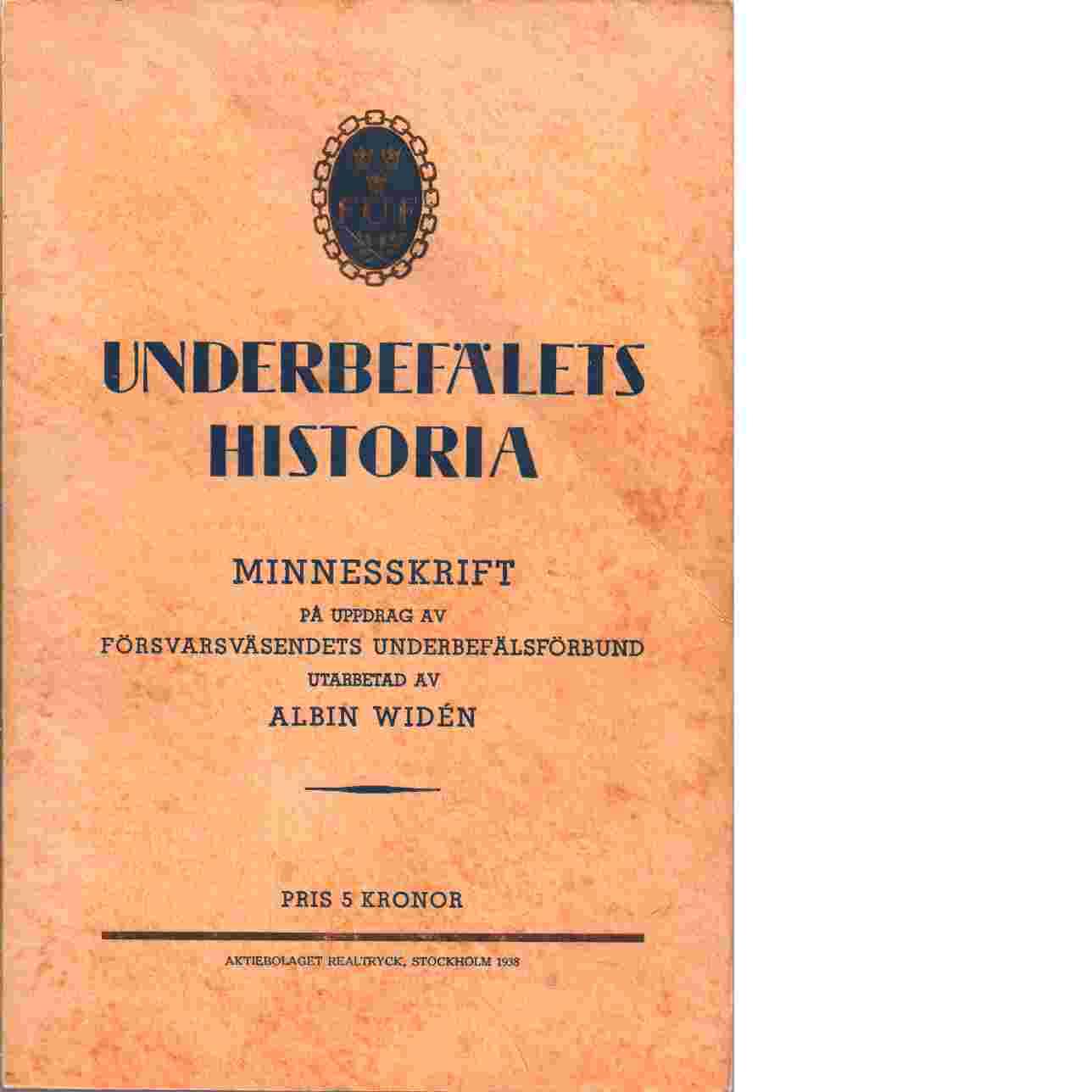Underbefälets historia  minnesskrift på uppdrag av Försvarsväsendets underbefälsförbund - Widén, Albin