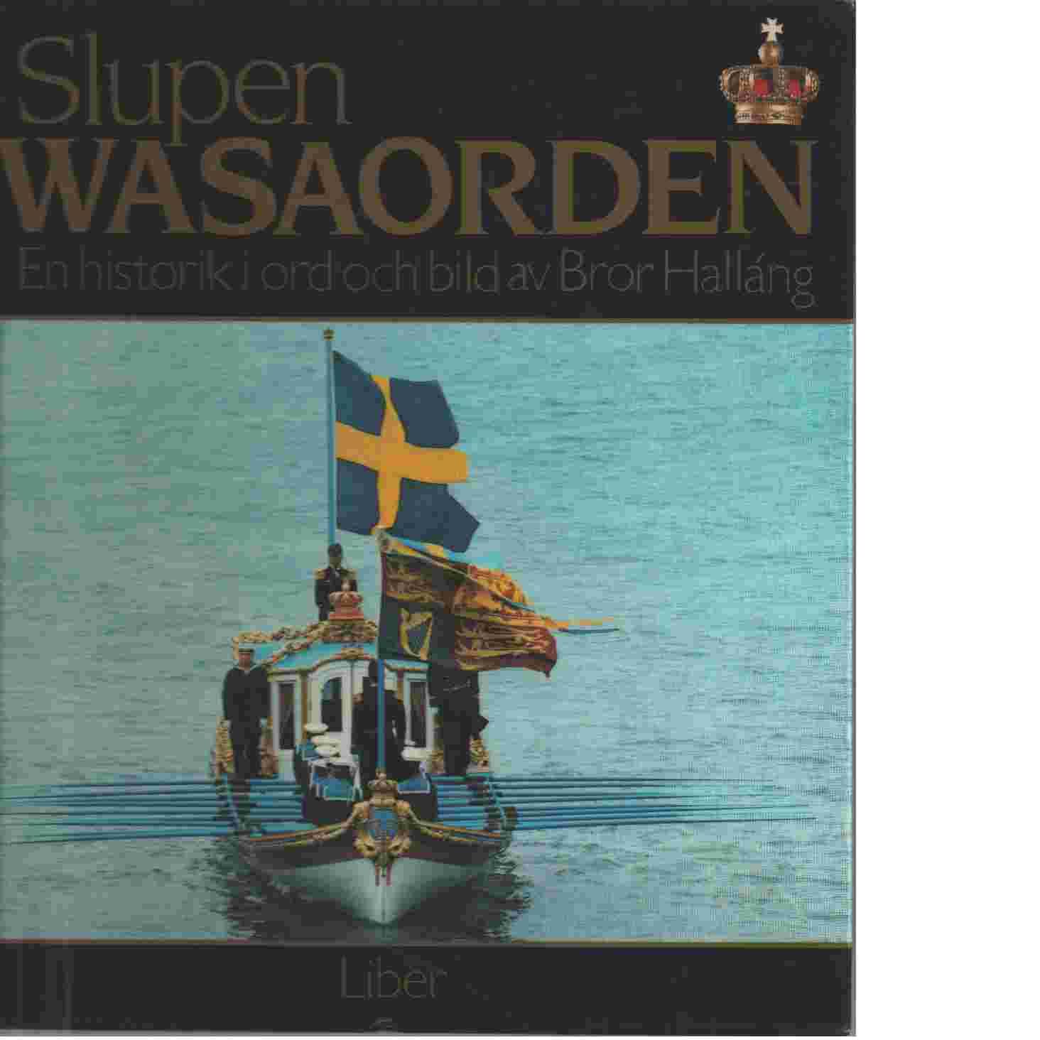 Slupen Wasaorden : en historik i ord och bild - Halláng, Bror