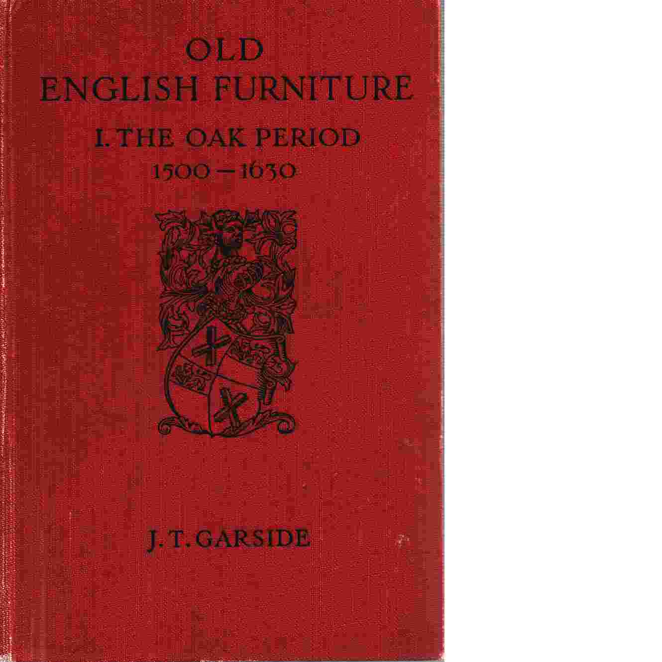 Old English furniture - Garside, J. T.