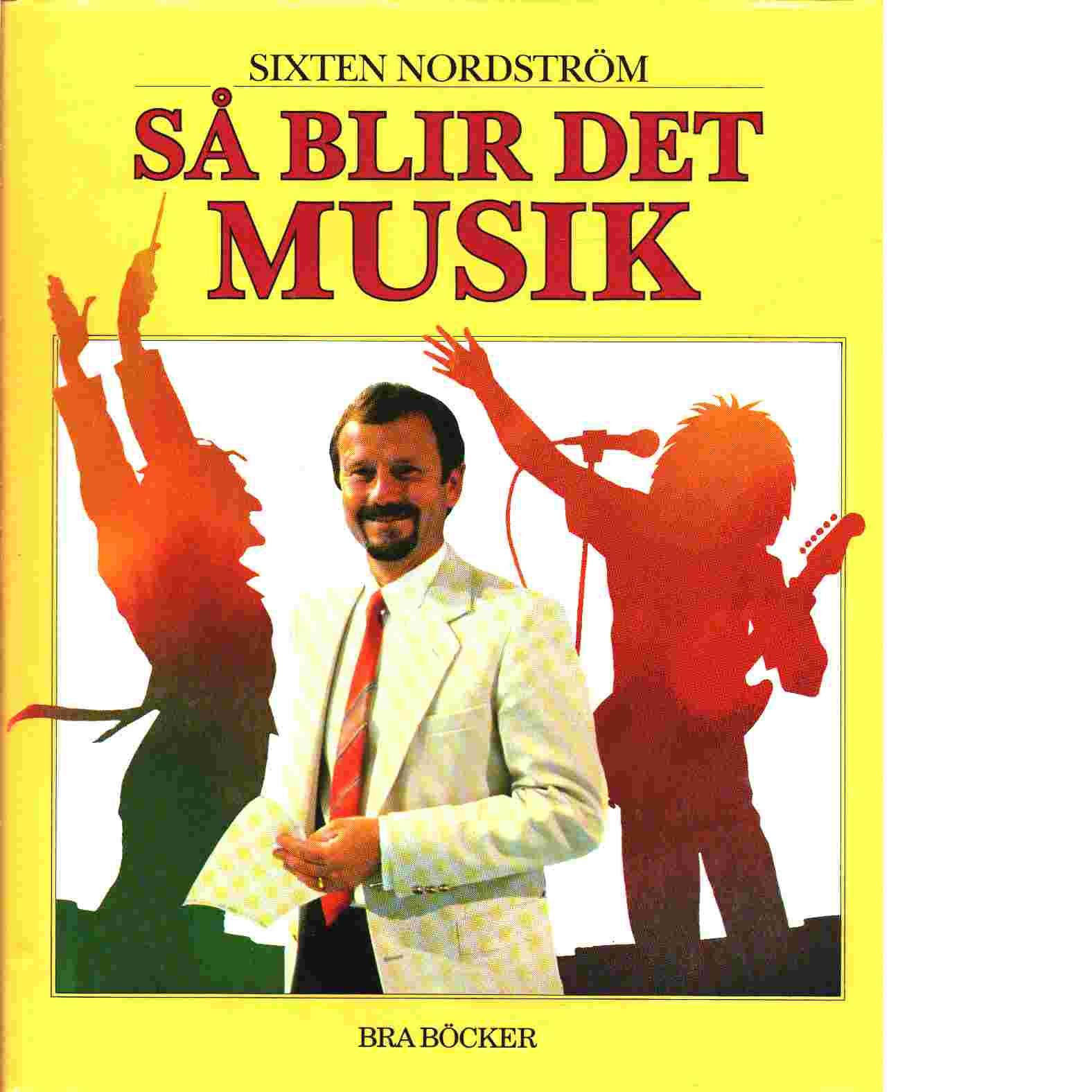 Så blir det musik / Sixten Nordström - Nordström, Sixten