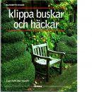 Klippa buskar och häckar : klot, topp och tekopp - Svalin Gunnarsson, Elisabeth