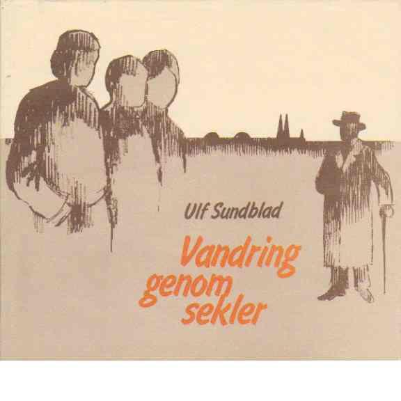 Vandring genom sekler - Sundblad, Ulf