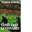 Långt från landsvägen : under gamla seklet - Moberg, Vilhelm