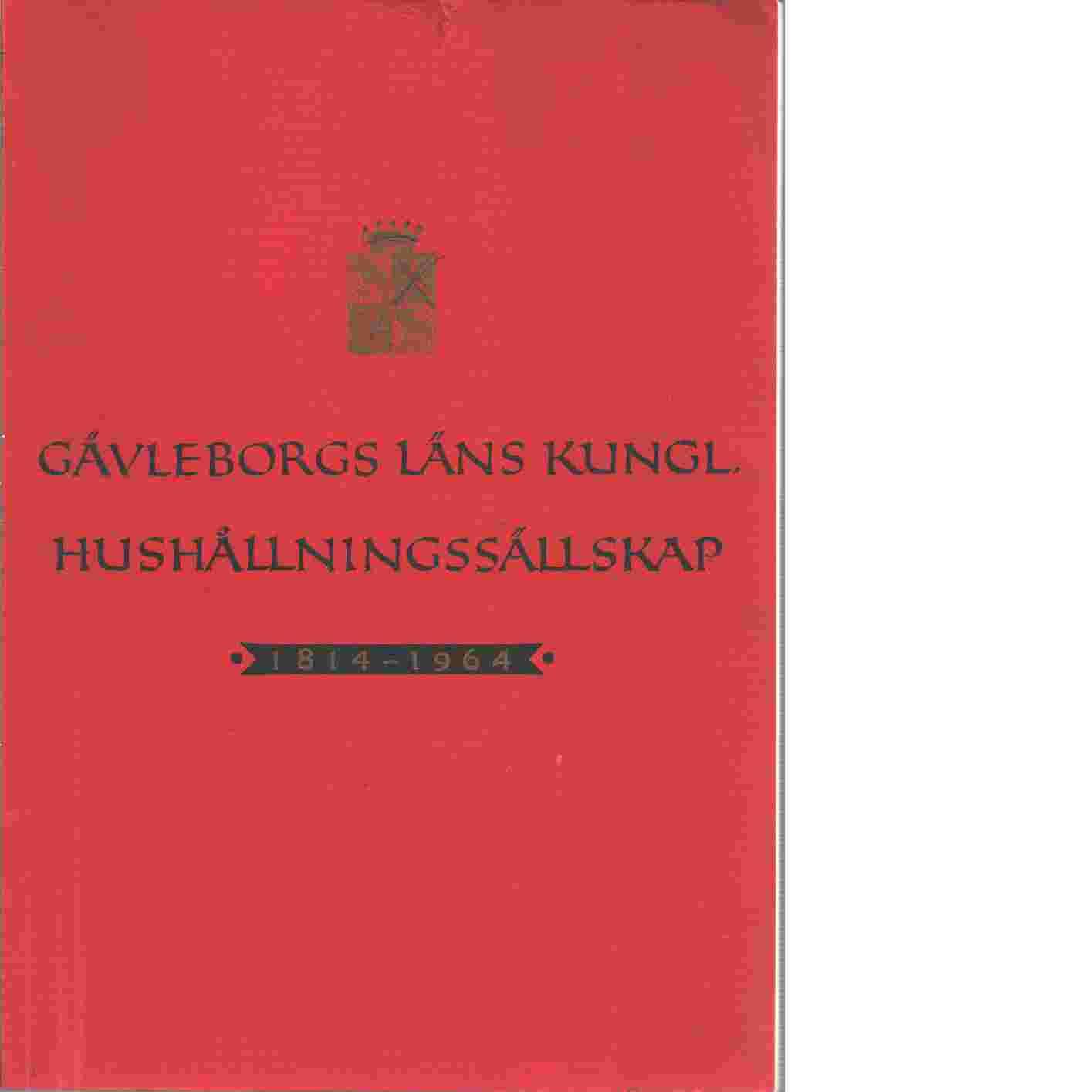 Gävleborgs läns kungl hushållningssällskap 150 år  1814-1964 - Sjölund, Bengt