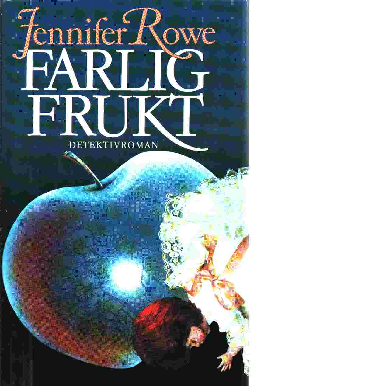 Farlig frukt - Rowe, Jennifer