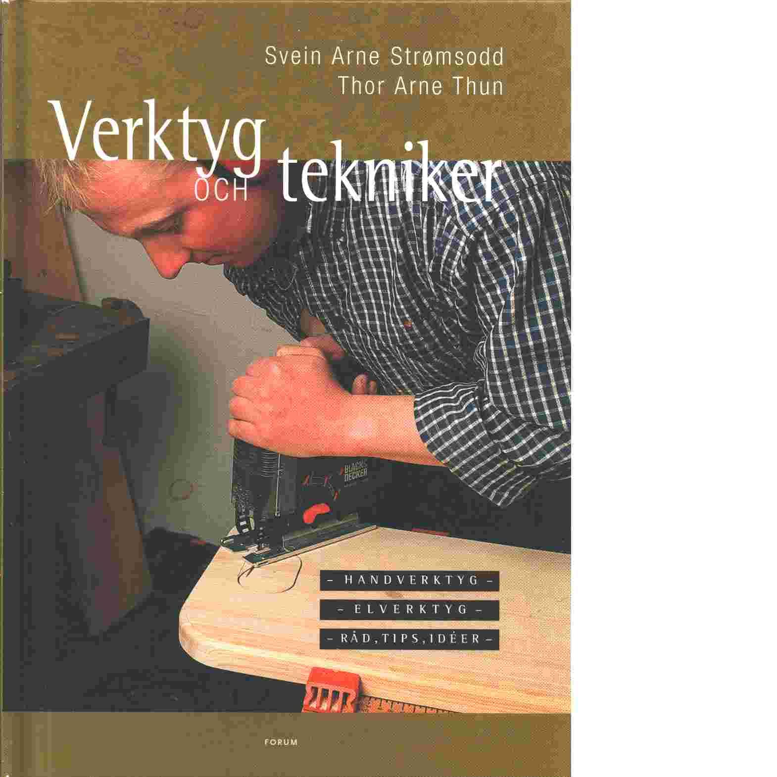 Verktyg och tekniker   handverktyg, elverktyg, råd, tips, idéer - Strømsodd, Svein Arne   och  Thun, Thor Arne