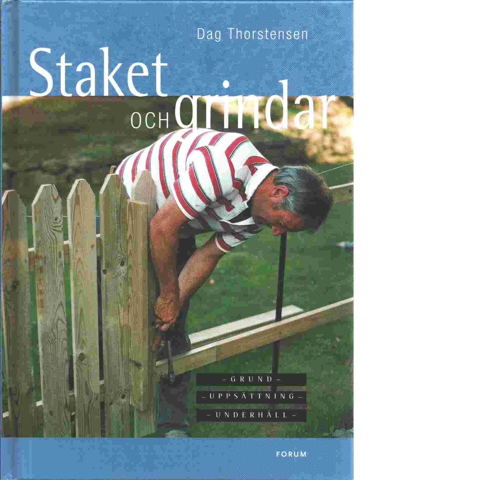 Staket och grindar : grund, uppsättning, underhåll - Thorstensen, Dag