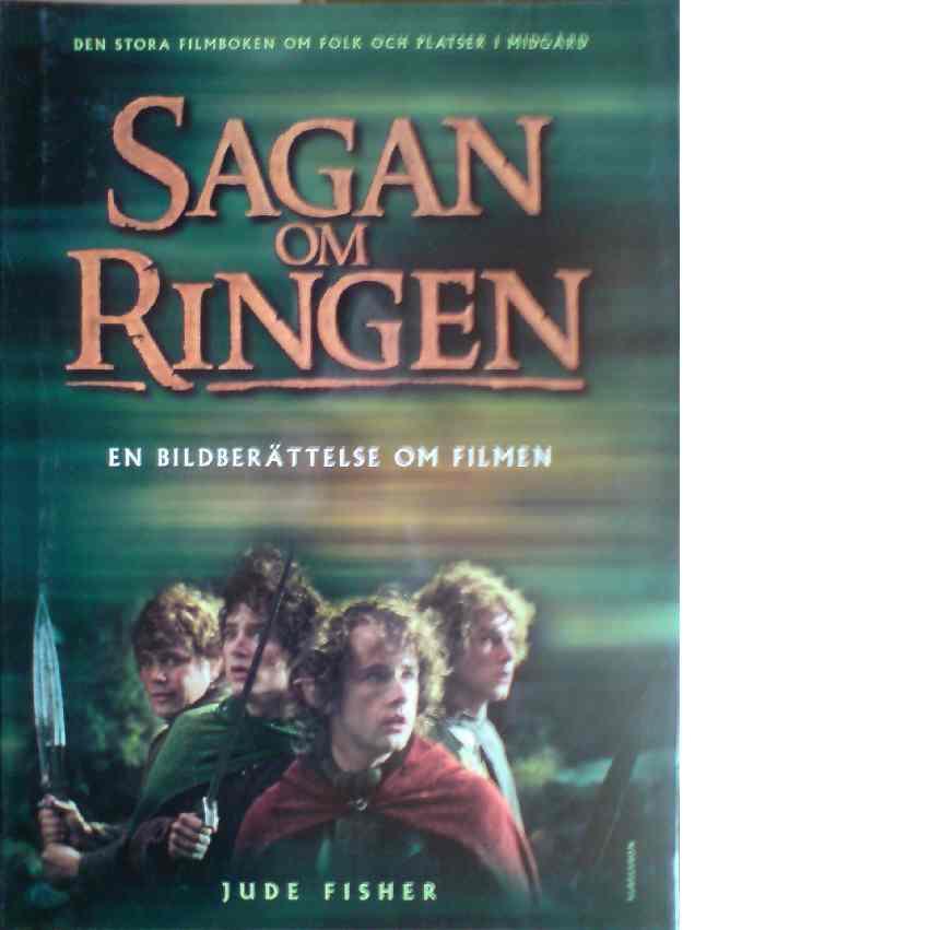 Sagan om ringen : en bildberättelse om filmen : [den stora filmboken om folk och platser i Midgård] - Fisher, Jude