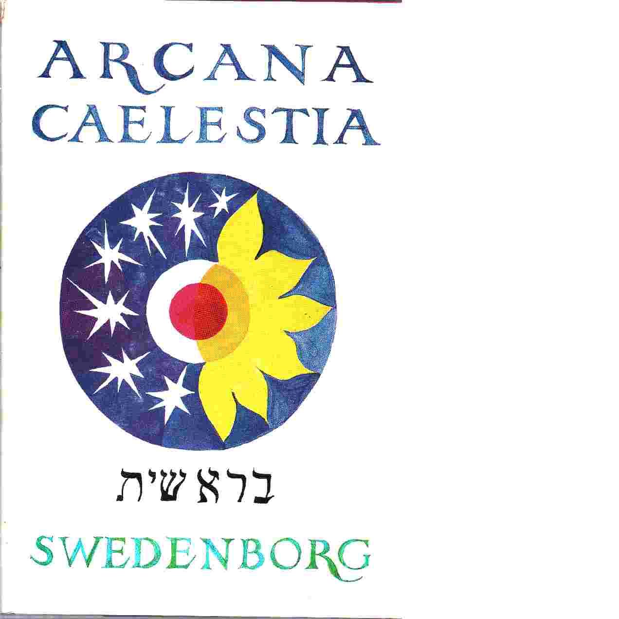 Arcana caelestia : den inre, andliga meningen i Första och Andra Moseboken - Swedenborg, Emanuel