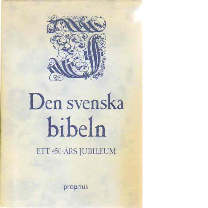 Den svenska bibeln : ett 450-årsjubileum - Ekman, Monica och Svenska bibelsällskapet