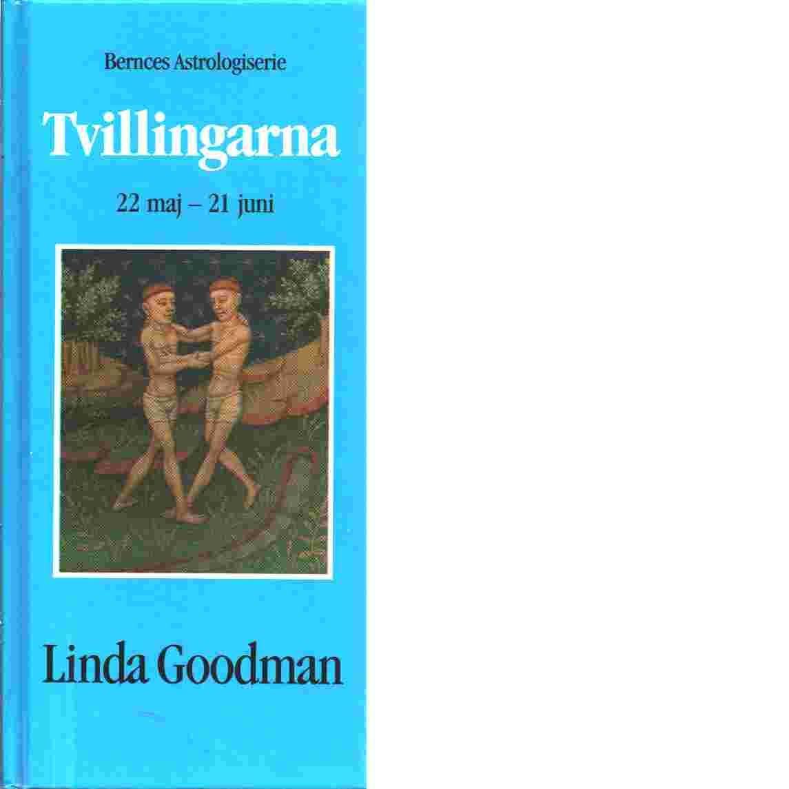 Bernces astrologiserie. Tvillingarna : 22 maj-21 juni - Goodman, Linda