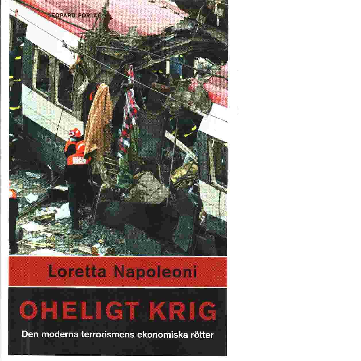 Oheligt krig : den moderna terrorismens ekonomiska rötter - Napoleoni, Loretta