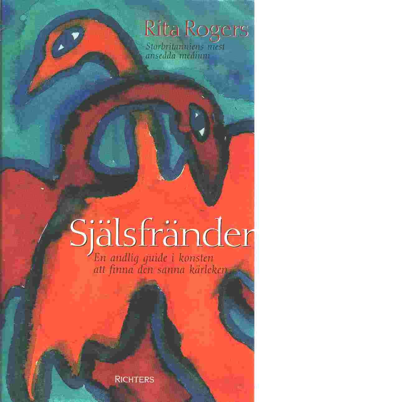Själsfränder : en andlig guide i konsten att finna den sanna kärleken - Rogers, Rita