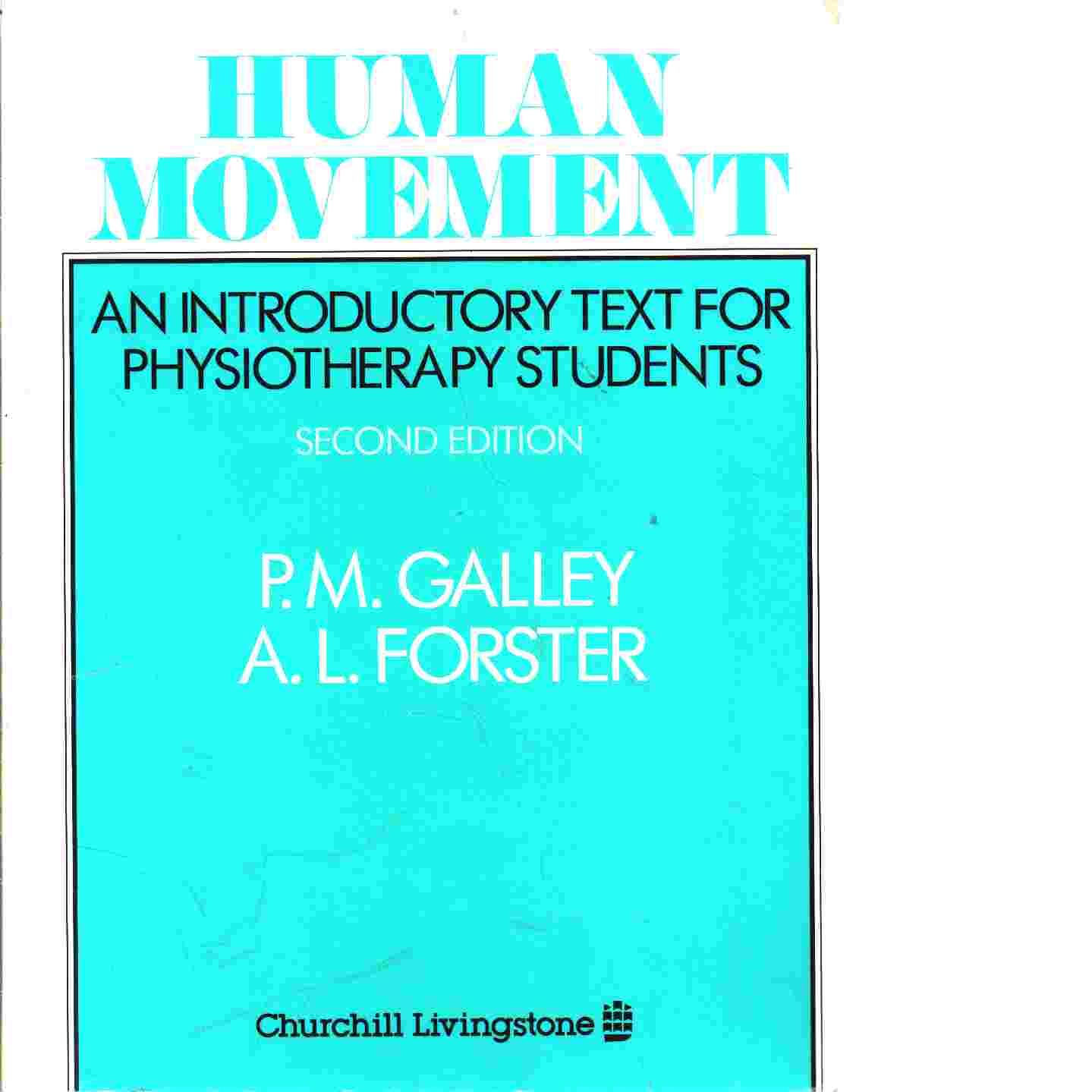 Human movement : an introductory text for physiotherapy students - Galley, P. M.  and  Forster, A. L.