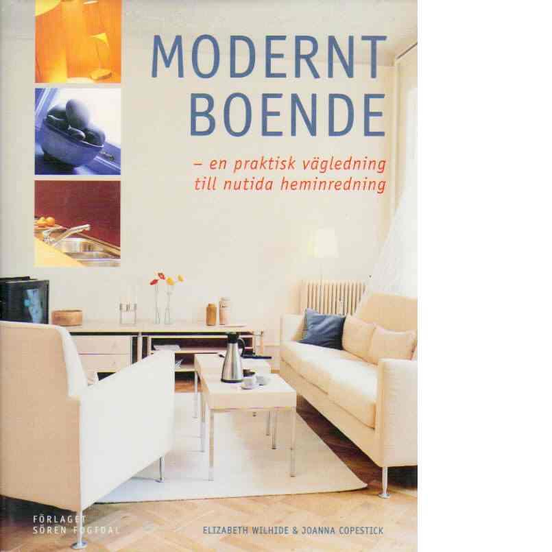 Modernt boende : en praktisk vägledning till nutida heminredning - Wilhide, Elizabeth  och  Copestick, Joanna