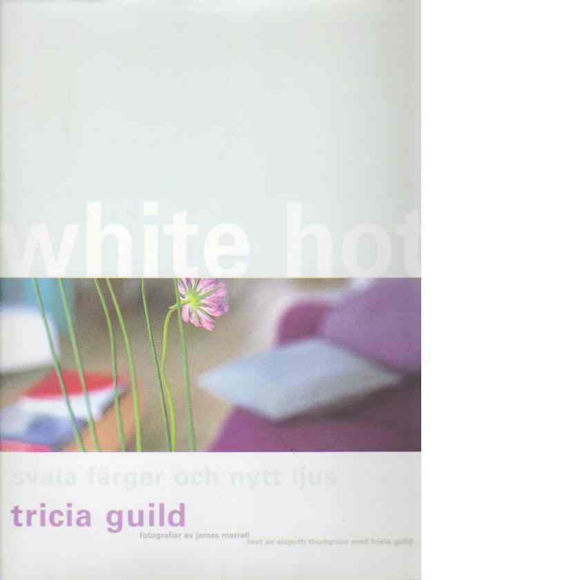 White hot : svala färger och nytt ljus - Guild, Tricia
