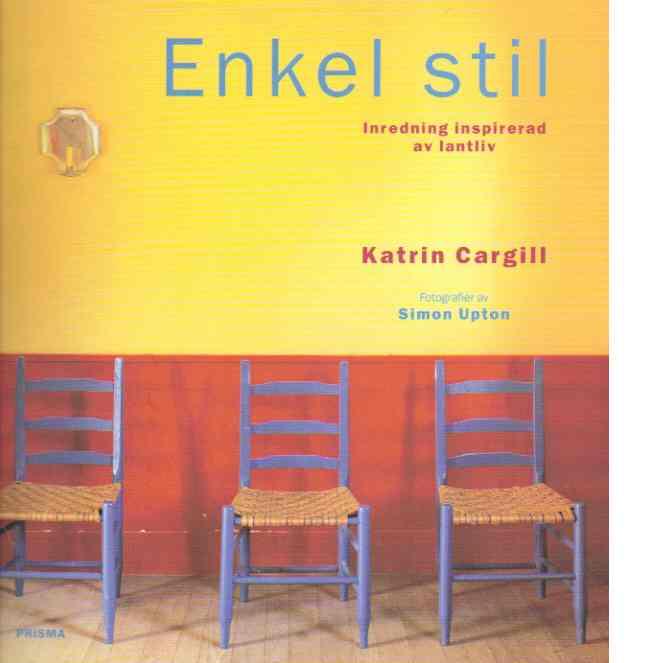 Enkel stil : inredning inspirerad av lantliv - Cargill, Katrin