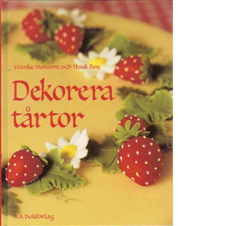 Dekorera tårtor - Høitomt, Wenke  och Bøe, Heidi