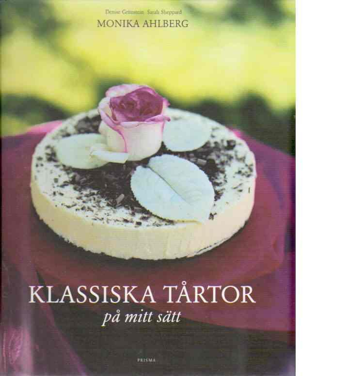 Klassiska tårtor på mitt sätt - Ahlberg, Monika