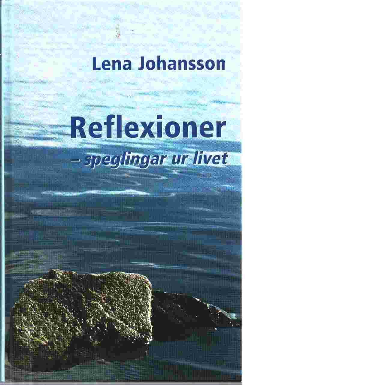Reflexioner : speglingar ur livet - Johansson, Lena