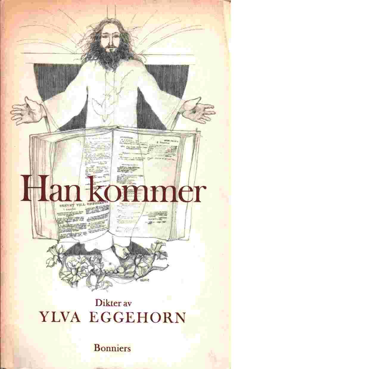Han kommer  dikter  Ylva Eggehorn - Eggehorn, Ylva