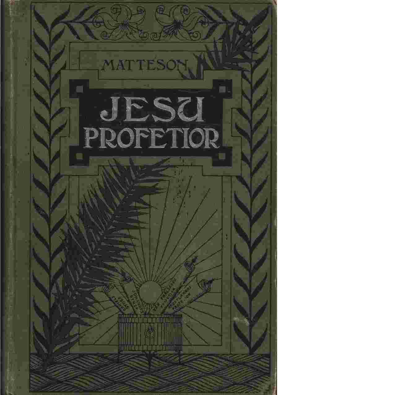 Jesu profetior eller vår frälsares och profeternas förutsägelser fullbordade. - Matteson, J. G.