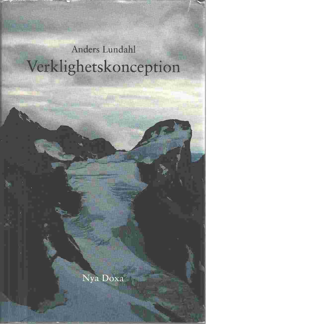 Verklighetskonception : logisk form - innehållsliga förutsättningar : en studie i teoretisk filosofi - Lundahl, Anders