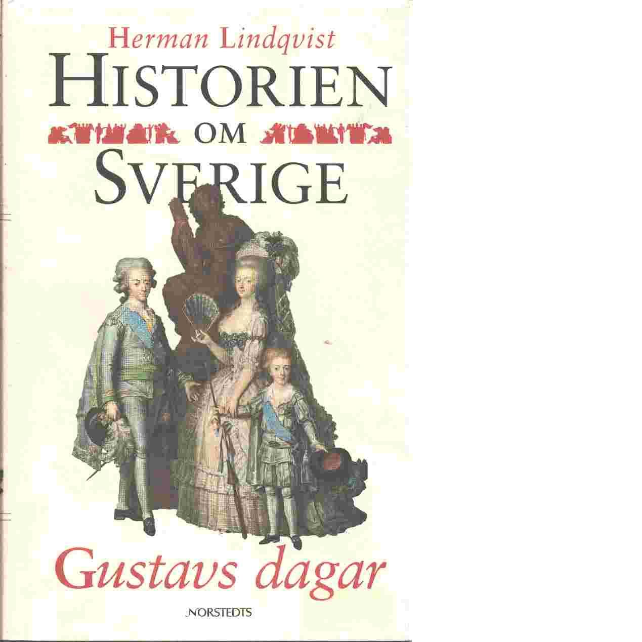 Historien om Sverige. Gustavs dagar - Lindqvist, Herman