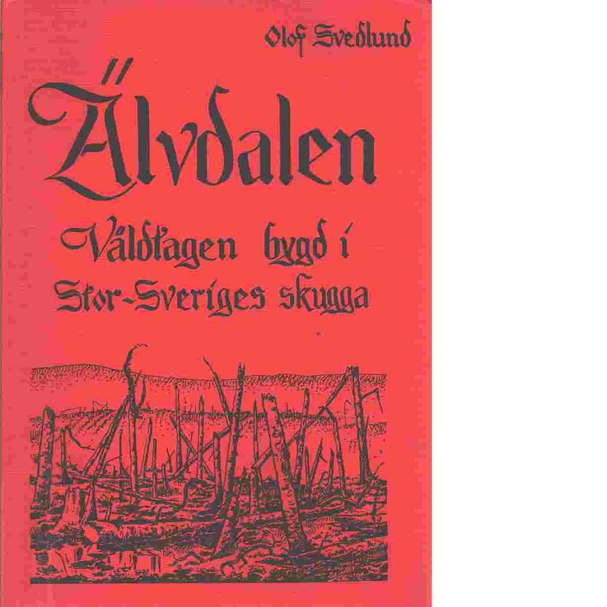 Älvdalen : våldtagen bygd i Stor-Sveriges skugga - Svedlund, Olof