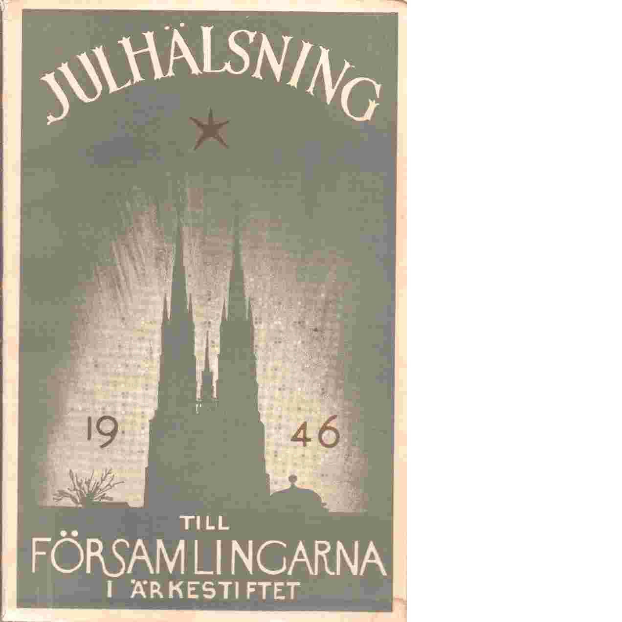 Julhälsning till församlingarna i ärkestiftet  1946 - Svenska kyrkan. Uppsala stift