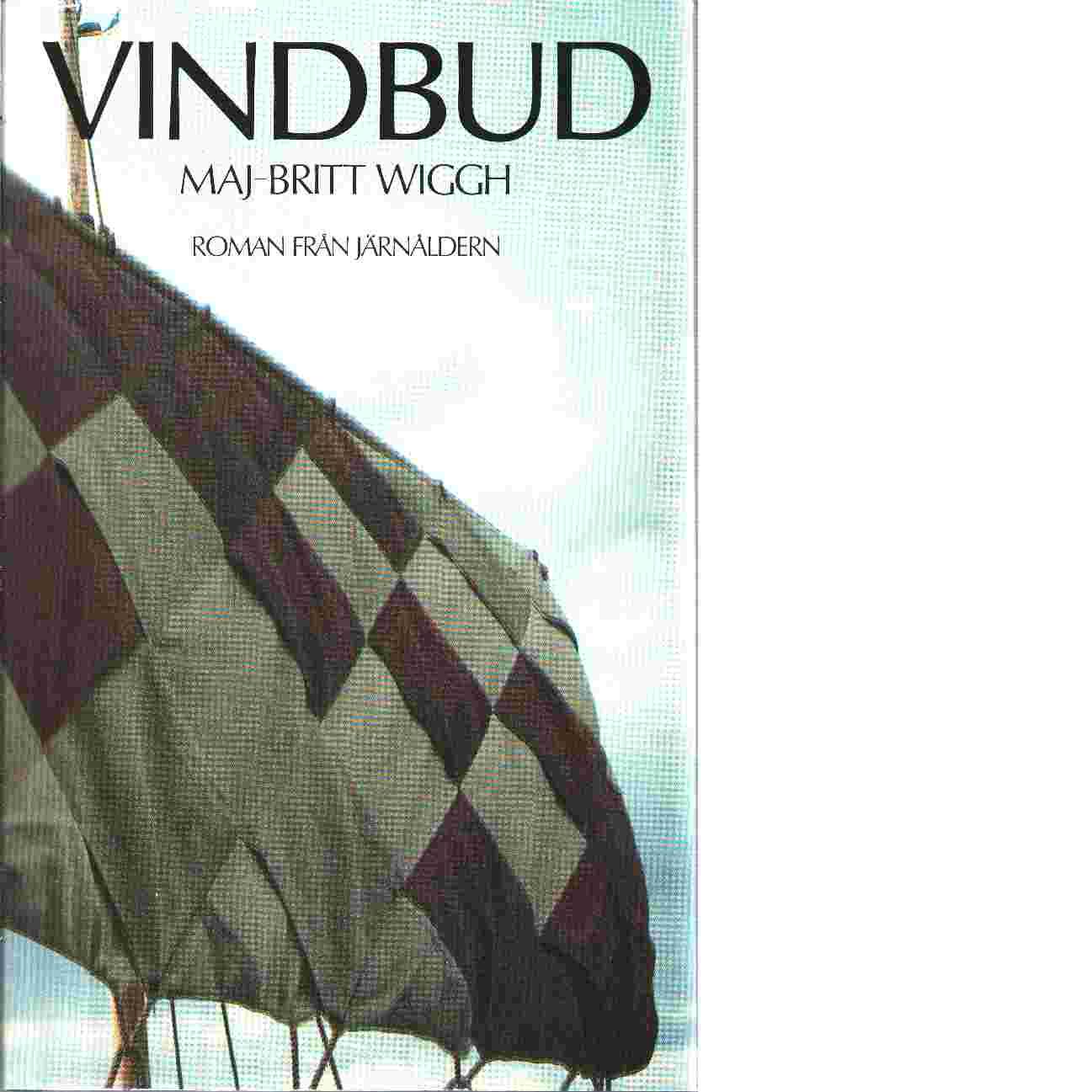 Vindbud : roman från järnåldern - Wiggh, Maj-Britt