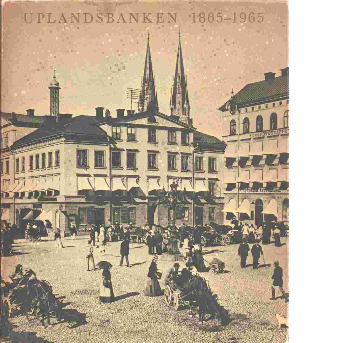 Uplandsbanken 1865-1965 - Thunberg, Göran