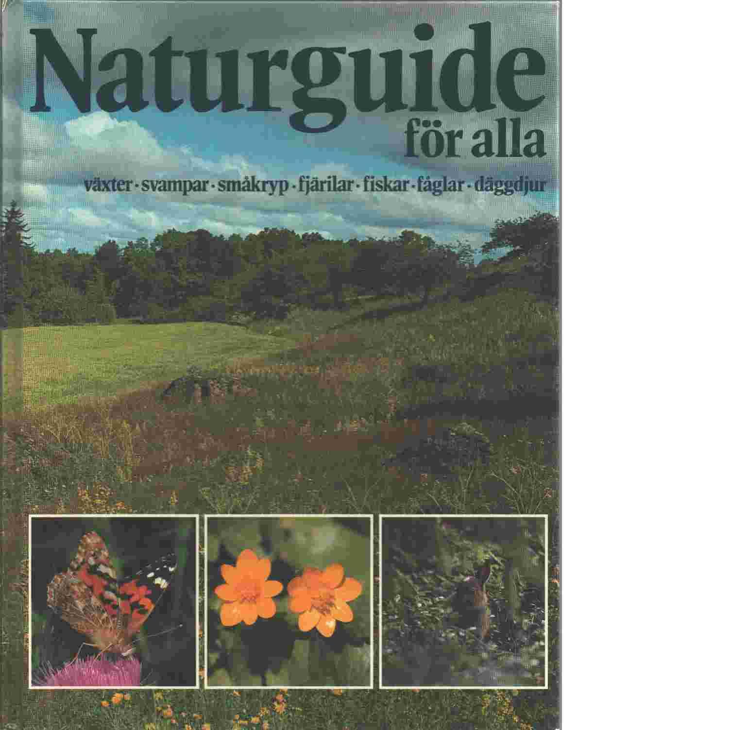 Naturguide för alla : växter, svampar, småkryp, fjärilar, fiskar, fåglar, däggdjur - Dierl, Wolfgang och Hjernquist, Anncatrin,