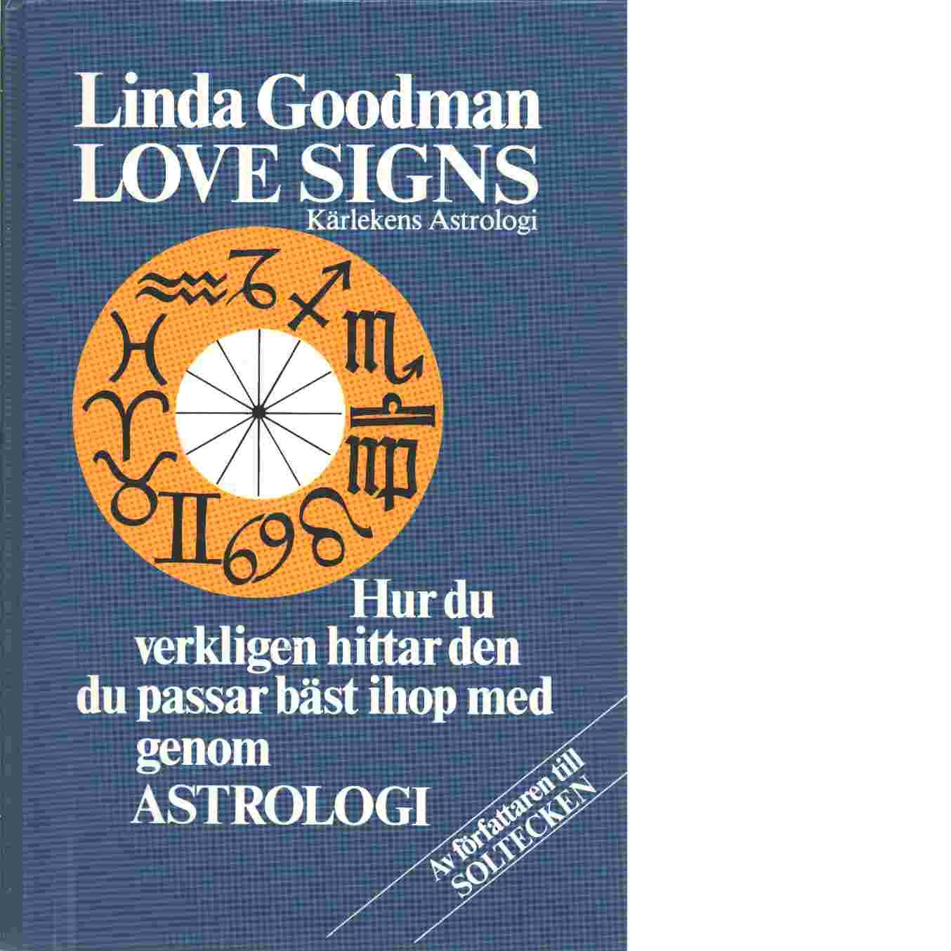 Love Signs. Kärlekens astrologi : Vem passar du bäst ihop med? - Goodman, Linda
