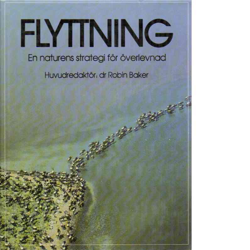 Flyttning : en naturens strategi för överlevnad - Baker, Robin