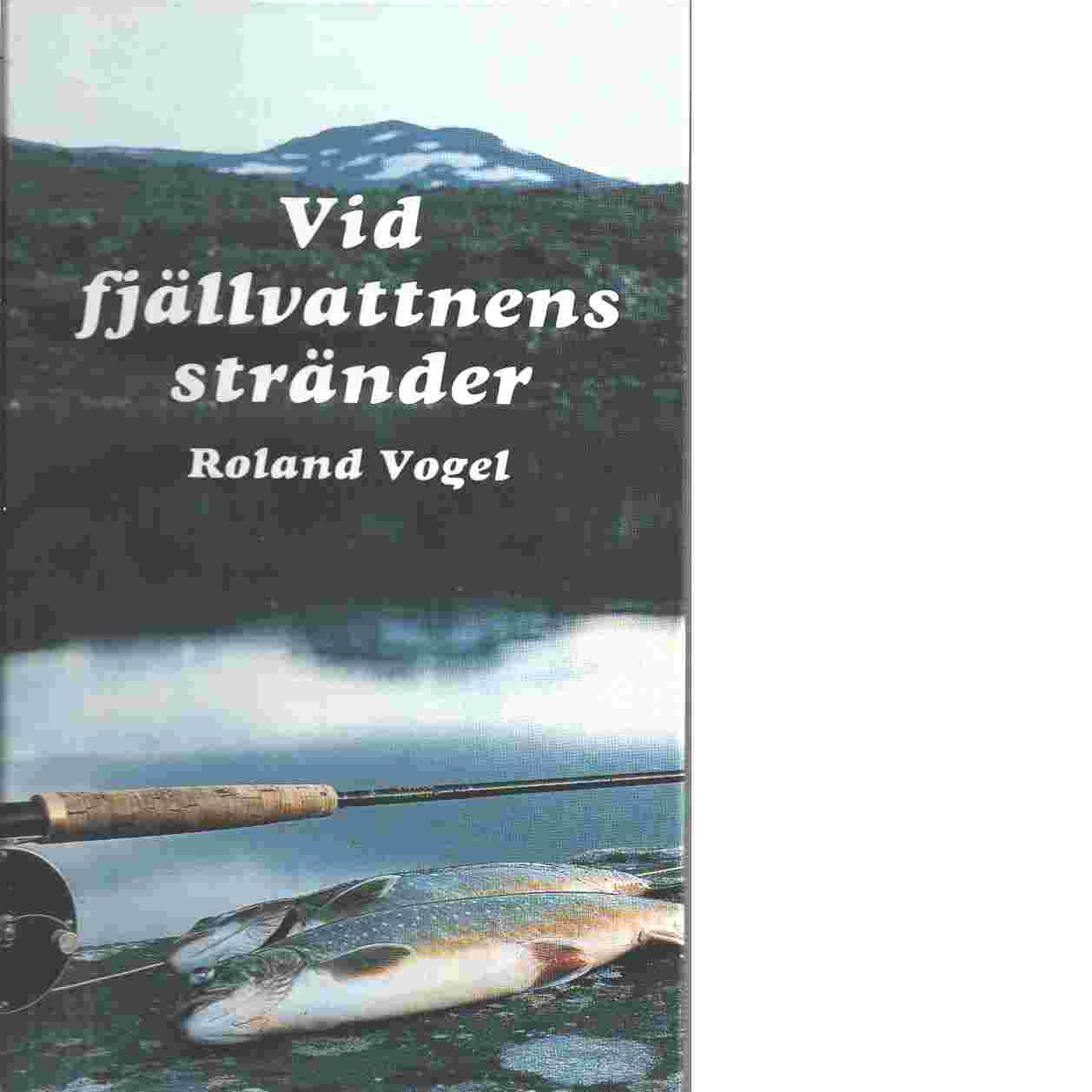Vid fjällvattnens stränder - Vogel, Roland