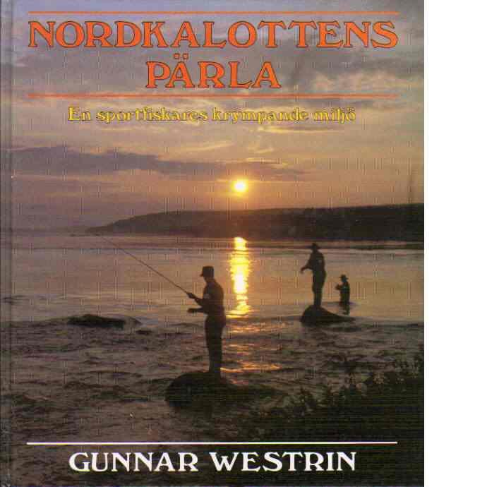 Nordkalottens pärla : en sportfiskares krympande miljö - Westrin, Gunnar