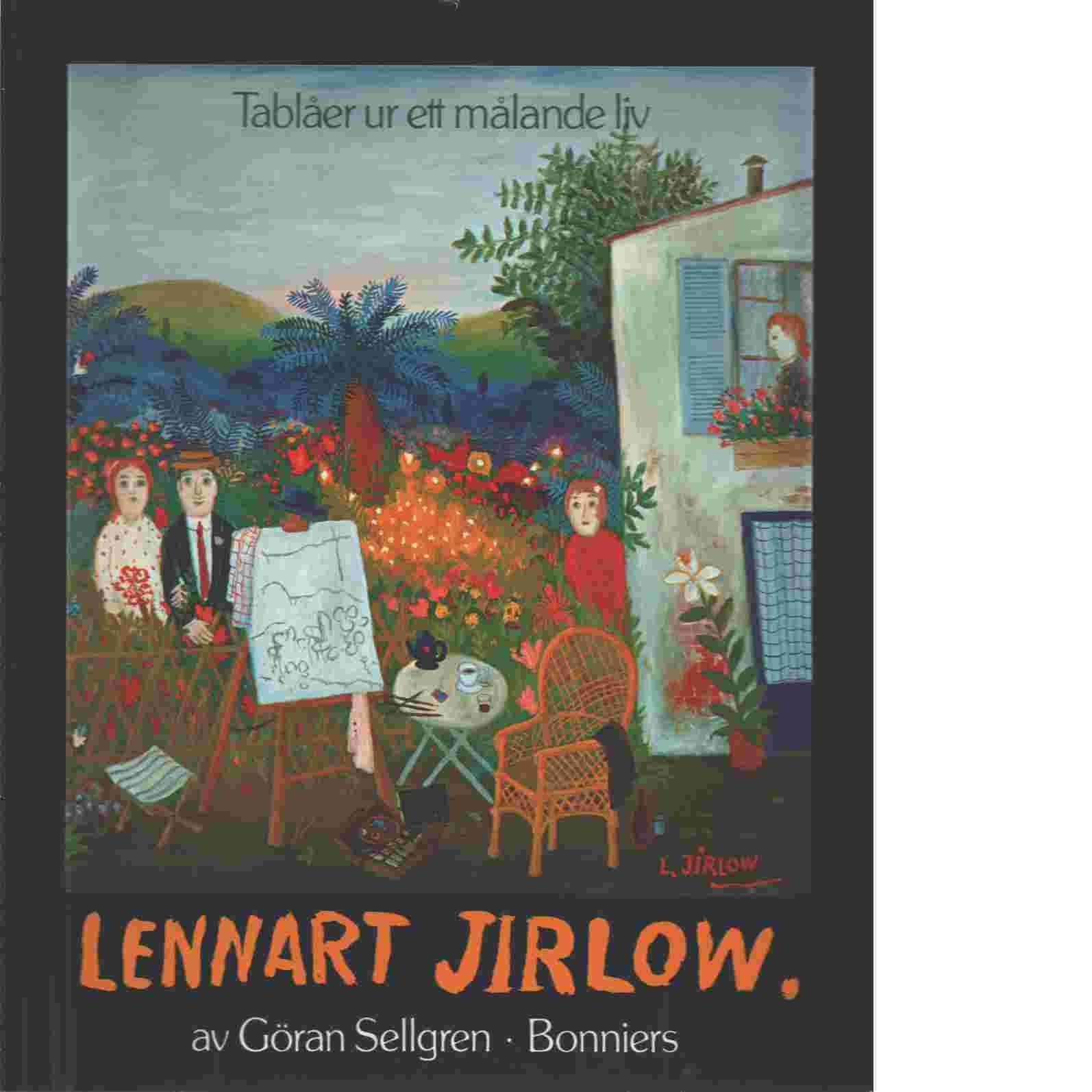Lennart Jirlow : tablåer ur ett målande liv / av Göran Sellgren ; med ett förord av Beppe Wolgers - Sellgren, Göran