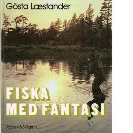 Fiska med fantasi - Laestander, Gösta