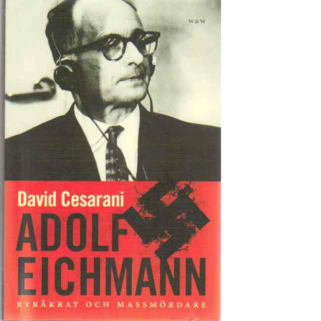 Adolf Eichmann : byråkrat och massmördare - Cesarani, David