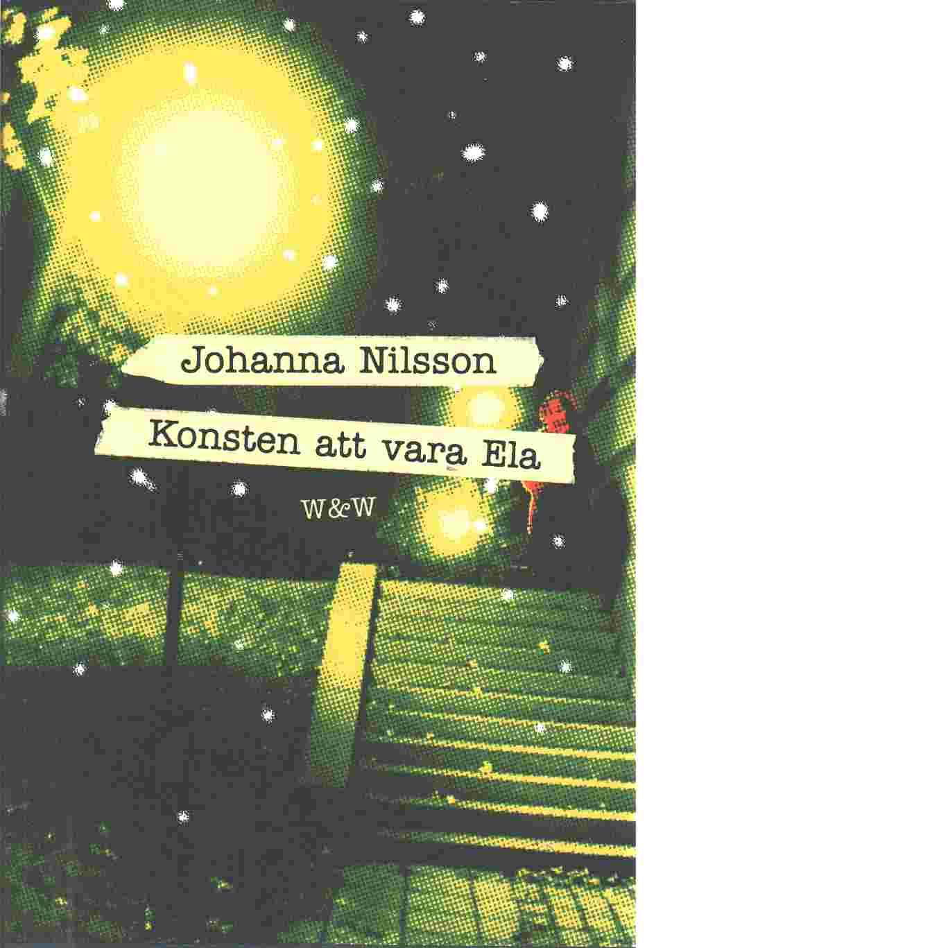 Konsten att vara Ela - Nilsson, Johanna