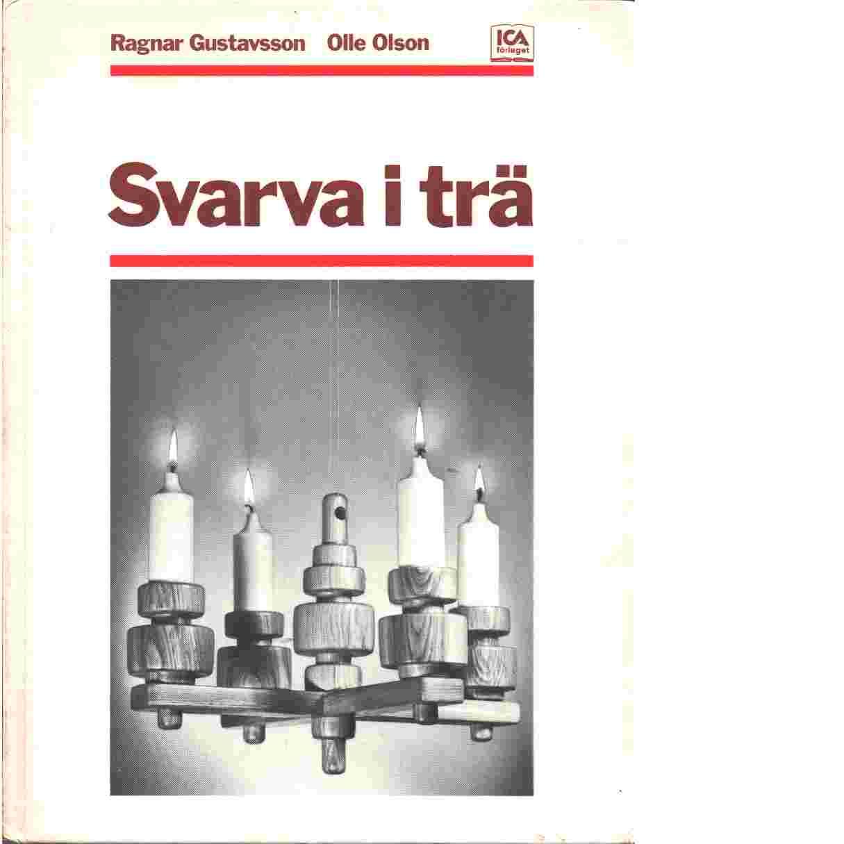 Svarva i trä - Gustavsson, Ragnar,  och Olson, Olle