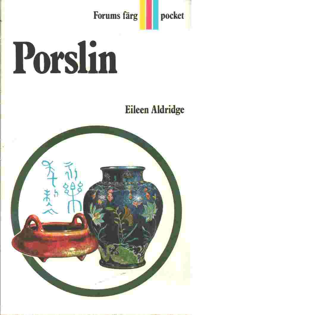 Porslin : vägledning och råd för samlare - Aldridge, Eileen