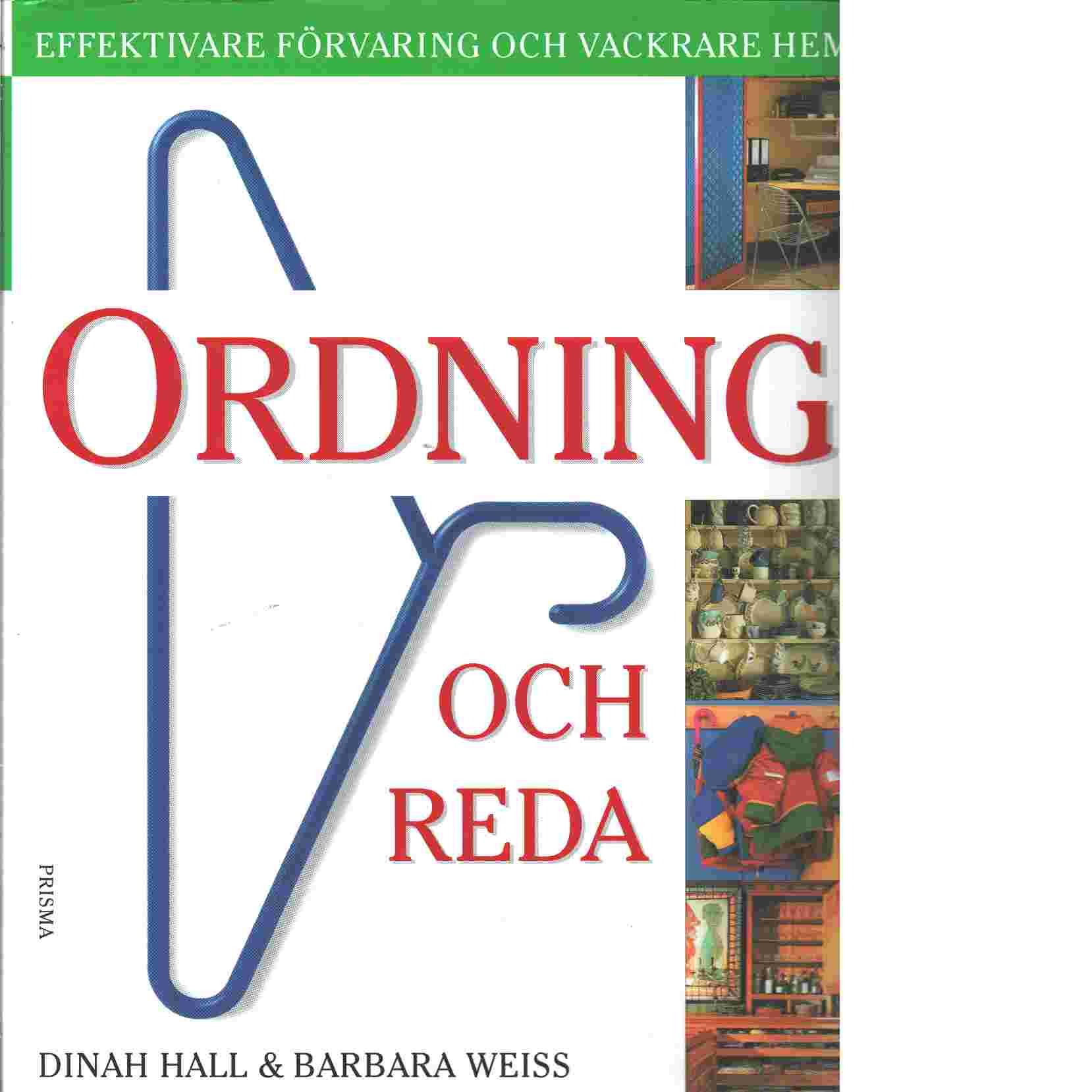Ordning och reda : effektivare förvaring och vackrare hem - Hall, Dinah  och Weiss, Barbara