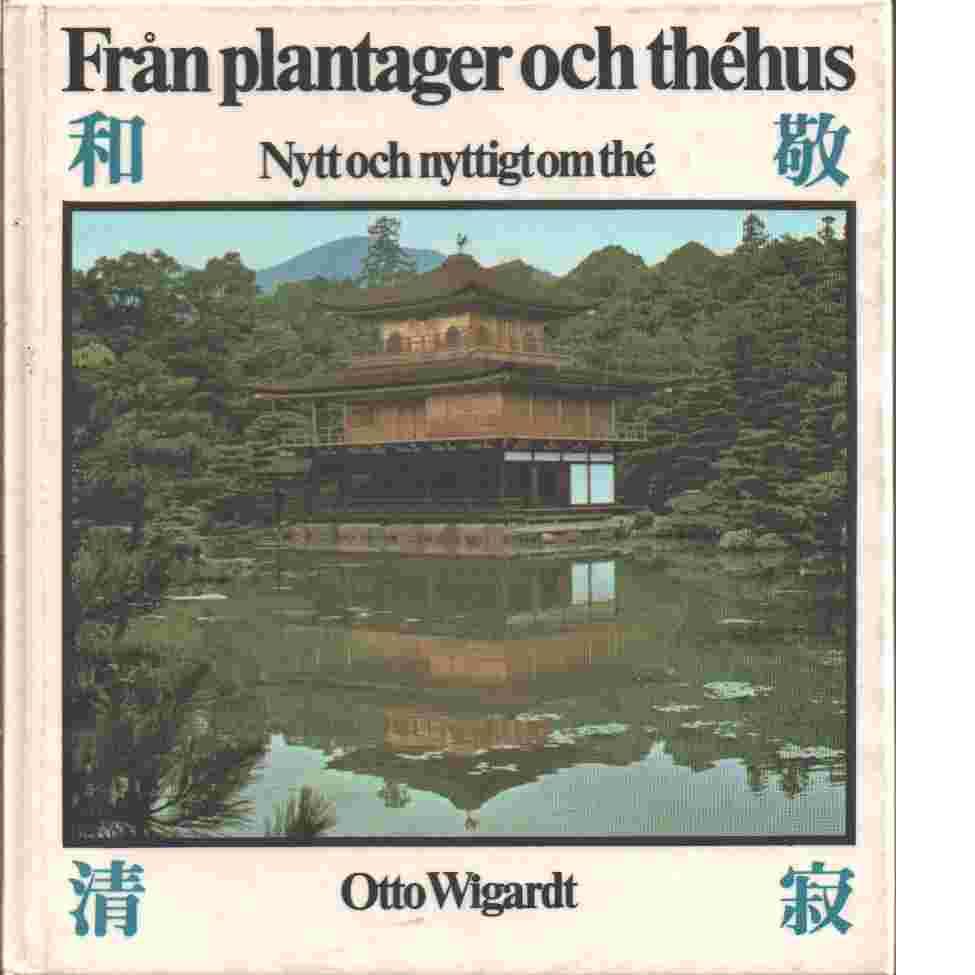 Från plantager och théhus : nytt och nyttigt om thé - Wigardt, Otto