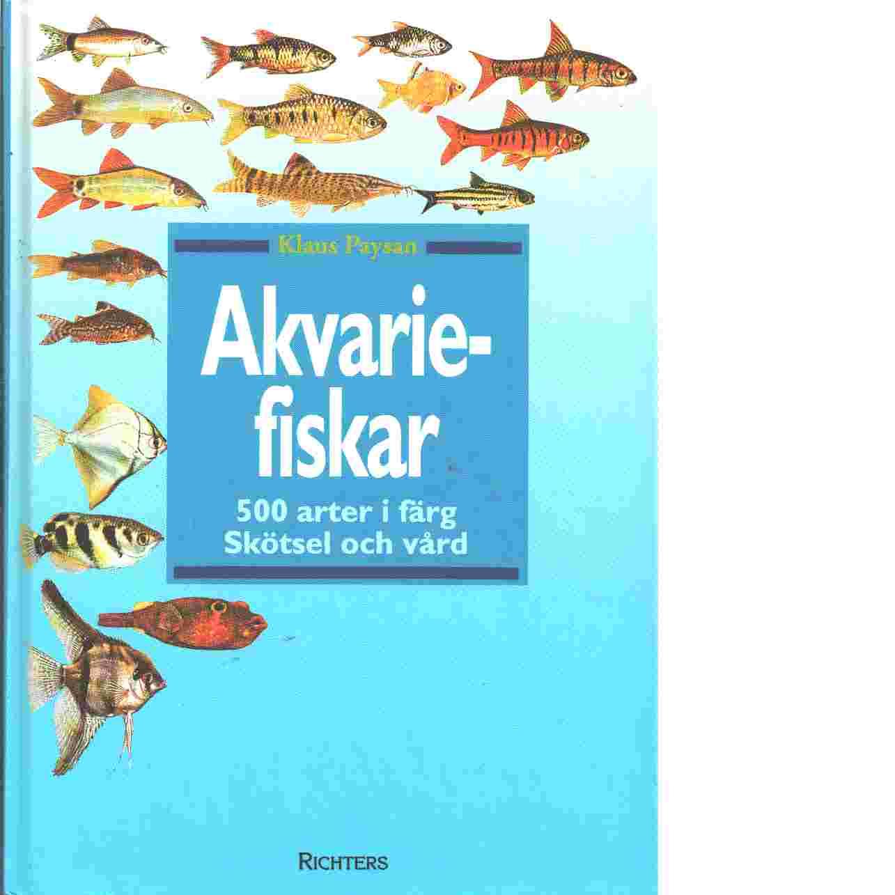 Akvariefiskar : 500 arter i färg : skötsel och vård - Paysan, Klaus