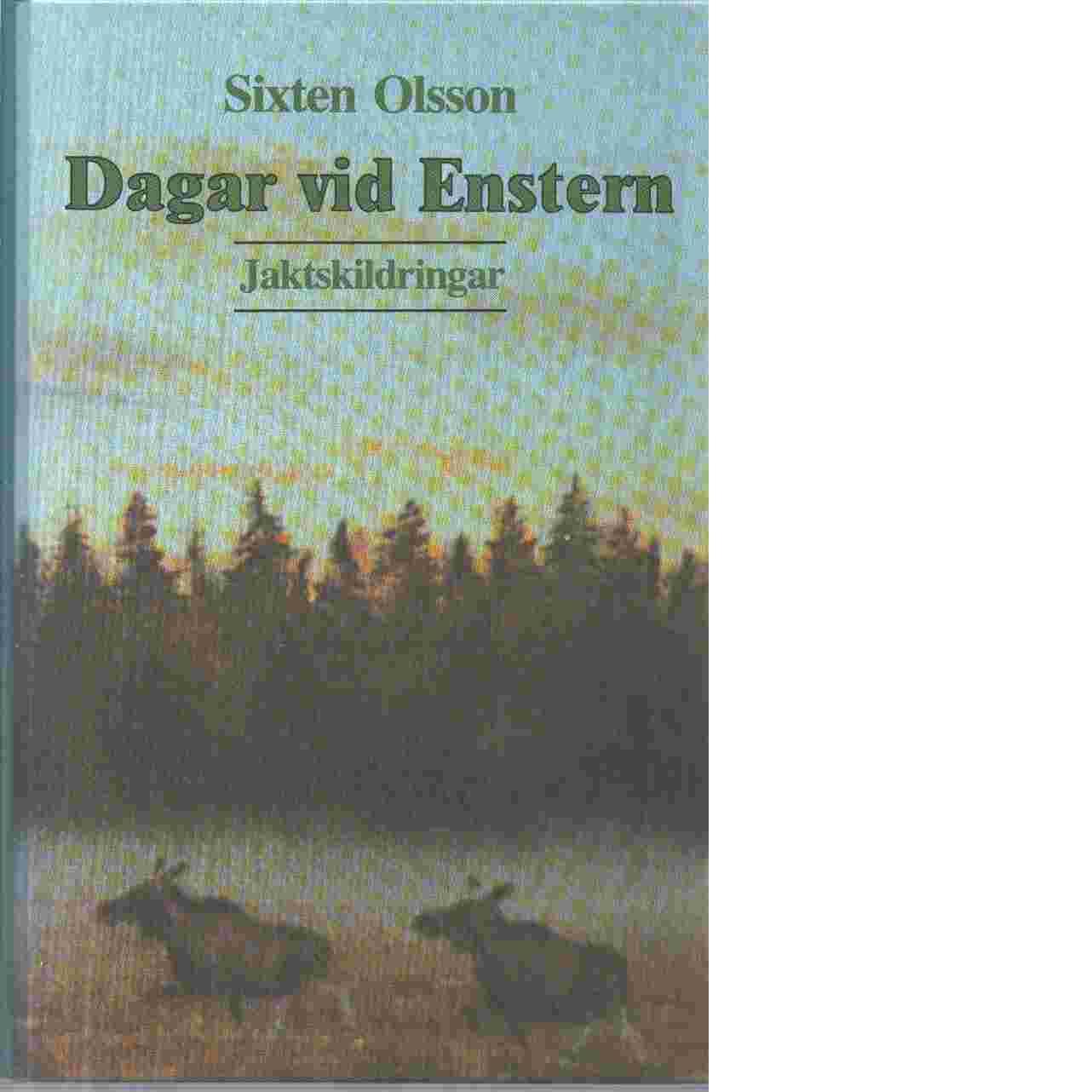 Dagar vid Enstern : jaktskildringar - Olsson, Sixten