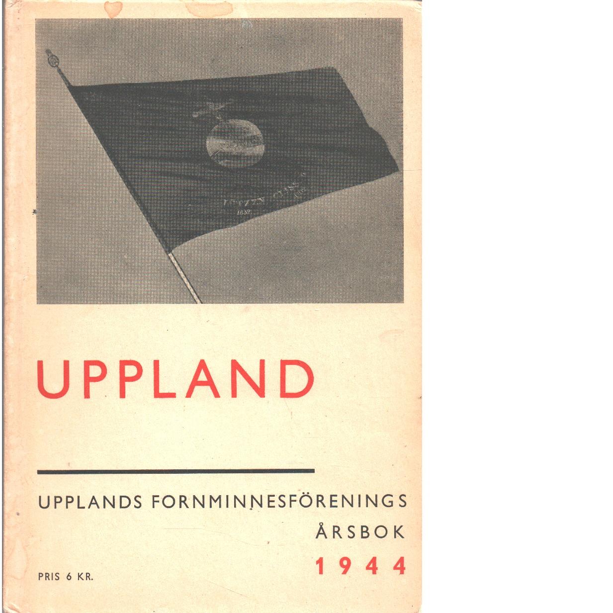 Upplands Fornminnesförenings Årsbok 1944 - Red.
